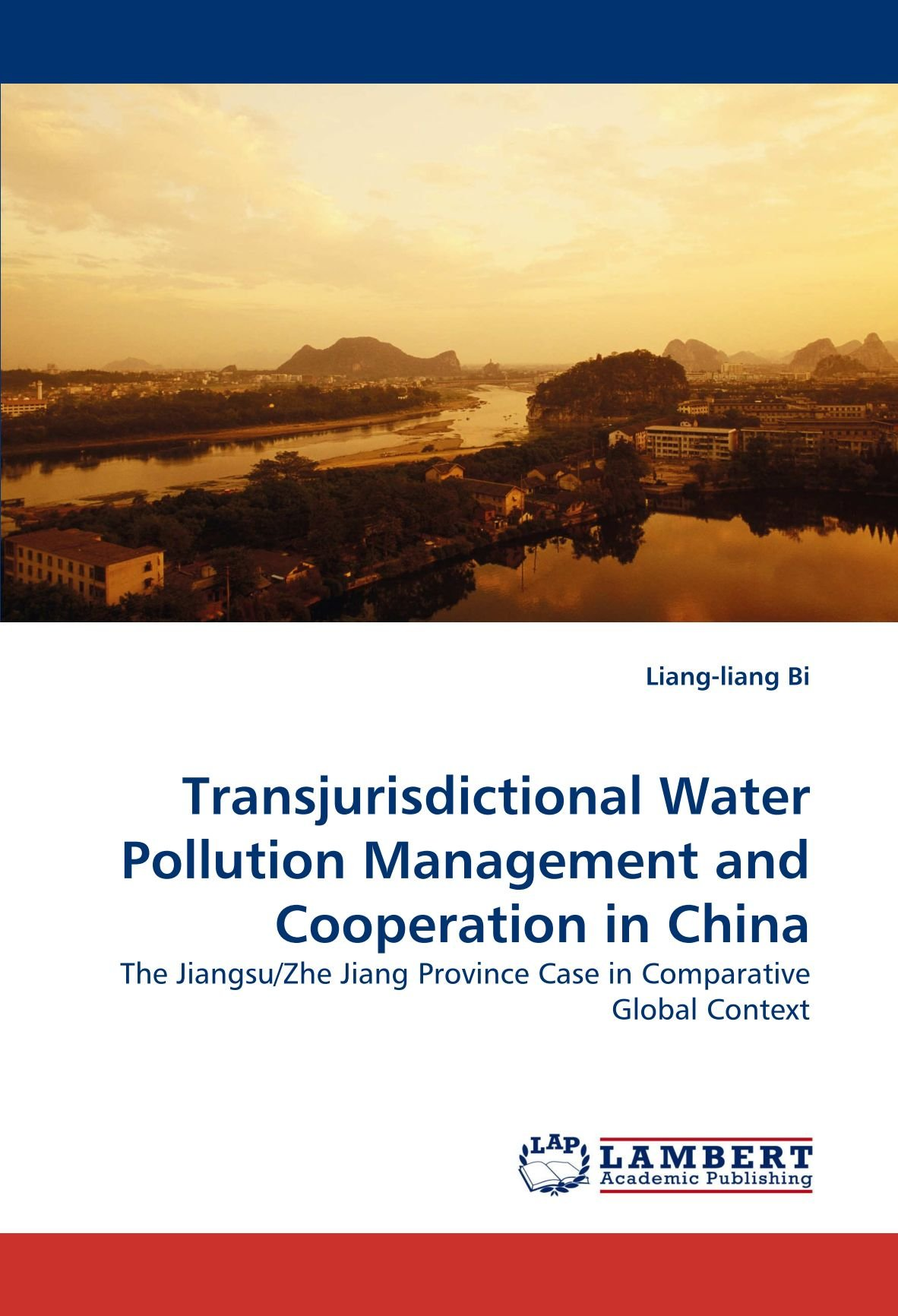 Transjurisdictional Water Pollution Management and Cooperation in China: The Jiangsu/Zhe Jiang Province Case in Comparative Global Context ebook