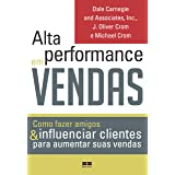 Alta performance em vendas: Como fazer amigos & influenciar clientes para aumentar suas vendas