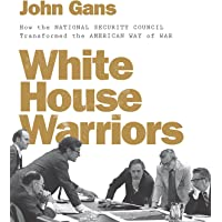White House Warriors – How the National Security Council Transformed the American Way of War
