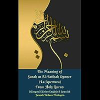 The Meaning of Surah 01 Al-Fatihah Opener (La Apertura) From Holy Quran Bilingual Edition English & Spanish (English Edition)