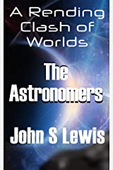 A Rending Clash of Worlds: The Astronomers Kindle Edition