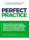 Perfect Practice: How to Build a Successful Functional Medical Business, Attract Your Ideal Patients, Serve Your Community and Get Paid What You're Worth