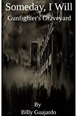 Someday, I Will : Gunfighter's Graveyard Kindle Edition