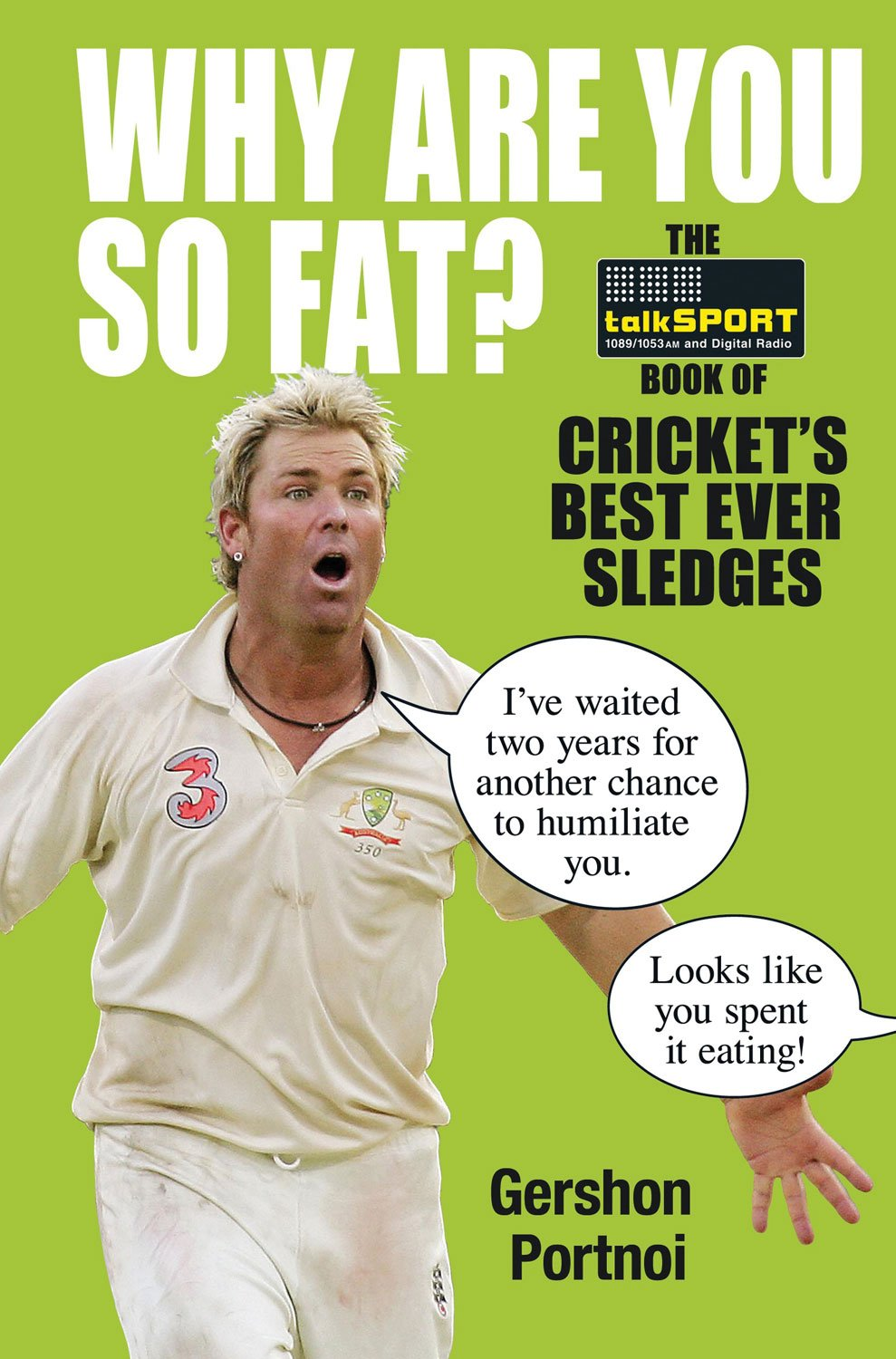 Why Are You So Fat?: The Book of Cricket's Best Ever Sledges ...