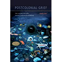 Postcolonial Grief: The Afterlives of the Pacific Wars in the Americas