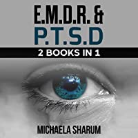 PTSD & EMDR Workbook: 2 Books in 1: Overcoming Traumatic Stress Symptoms Thanks to the Eye Movement Desensitization and Reprocessing (EMDR) Therapy
