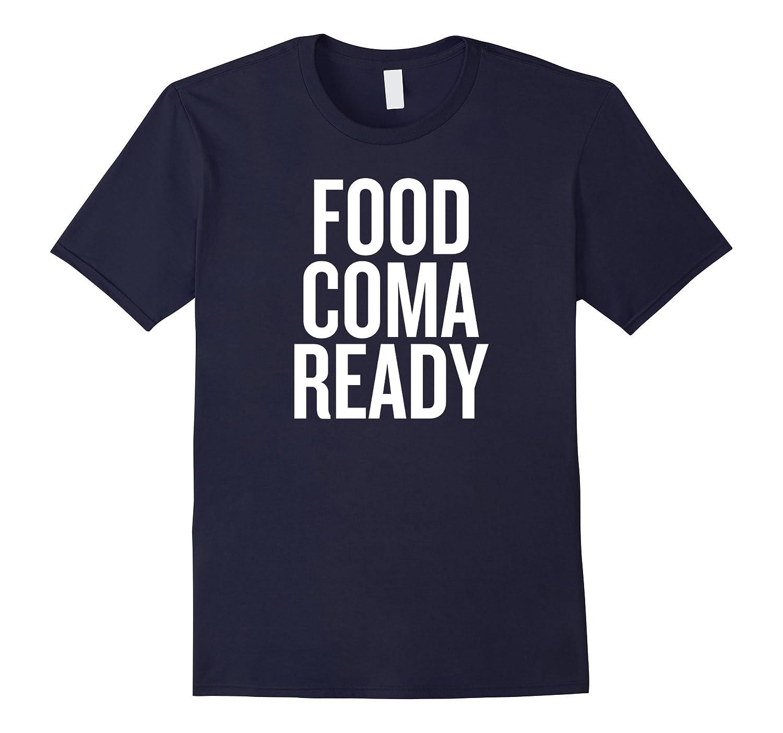 Food Coma Ready T-shirt-TJ