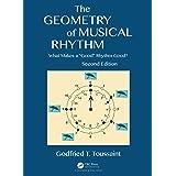 "The Geometry of Musical Rhythm: What Makes a ""Good"" Rhythm Good?, Second Edition"