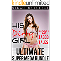 His Dirty Girl ULTIMATE SUPER MEGA BUNDLE (Collection of **20** Taboo Tales)