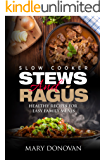 Slow Cooker Stews and Ragus: Healthy recipes for easy family meals