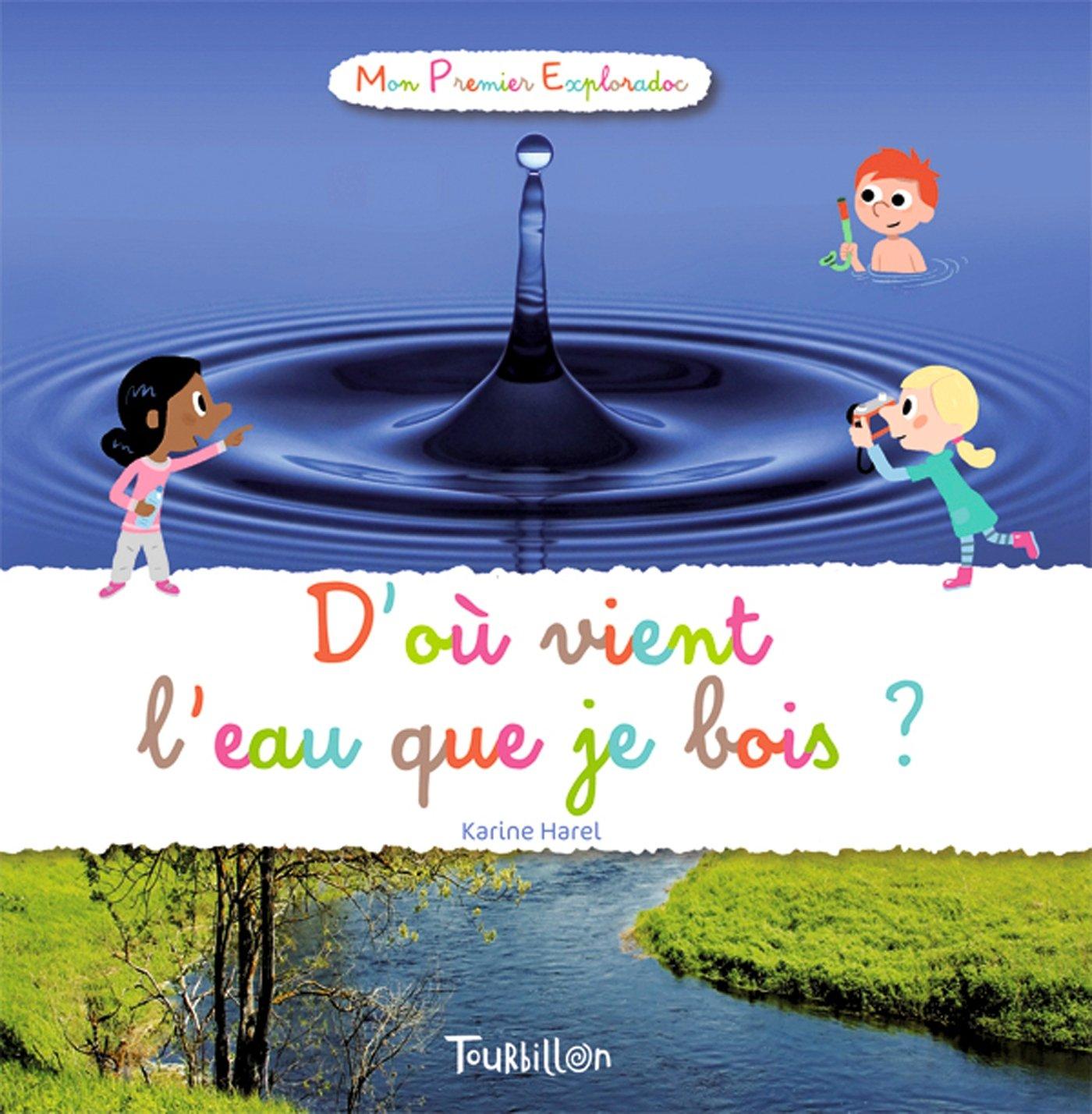 D'où vient l'eau que je bois ? Album – 24 juin 2010 Didier Balicevic Karine Harel Tourbillon 2848015438