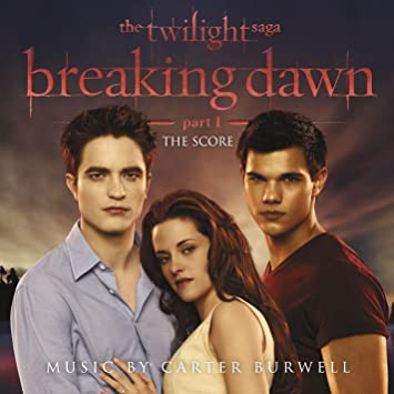 The Twilight Saga: Breaking Dawn - Part 1 The Score Music By Carter Burwell