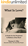 What Is Love?: A Guide for the Perplexed to Matters of the Heart