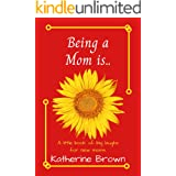 Being a mom is...: A little book of big laughs for new moms. A great gift.