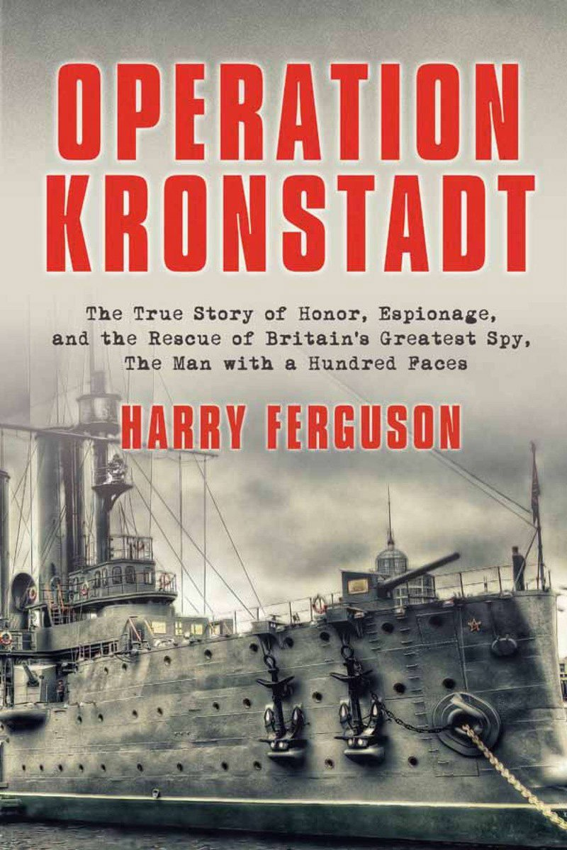 Operation Kronstadt: The Greatest True Story of Honor, Espionage, and the Rescueof Britain'sGreatest Spy, The Man with a Hundred Faces pdf epub