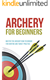Archery for Beginners: Master the Archery Bow Technique for Hunting and Target Practice