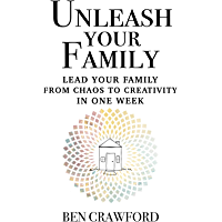 UNLEASH YOUR FAMILY: Lead your Family From Chaos to Creativity in One Week (English Edition)
