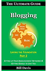 The Ultimate Guide to Blogging Laying the Foundation Part 2: Setting up Your Announcement Networks & Getting Google to Love You Kindle Edition