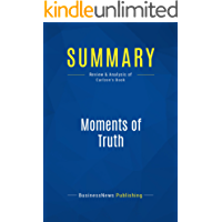 Summary: Moments of Truth: Review and Analysis of Carlzon's Book (English Edition)