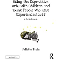 Using the Expressive Arts with Children and Young People Who Have Experienced Loss: A Pocket Guide