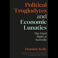 Political Troglodytes and Economic Lunatics: The Hard Right in Australia