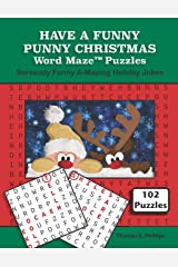 Have a Funny Punny Christmas Word Maze Puzzles: Seriously Funny A-Mazing Holiday Jokes (Christmas Word Maze Puzzle Book) Paperback