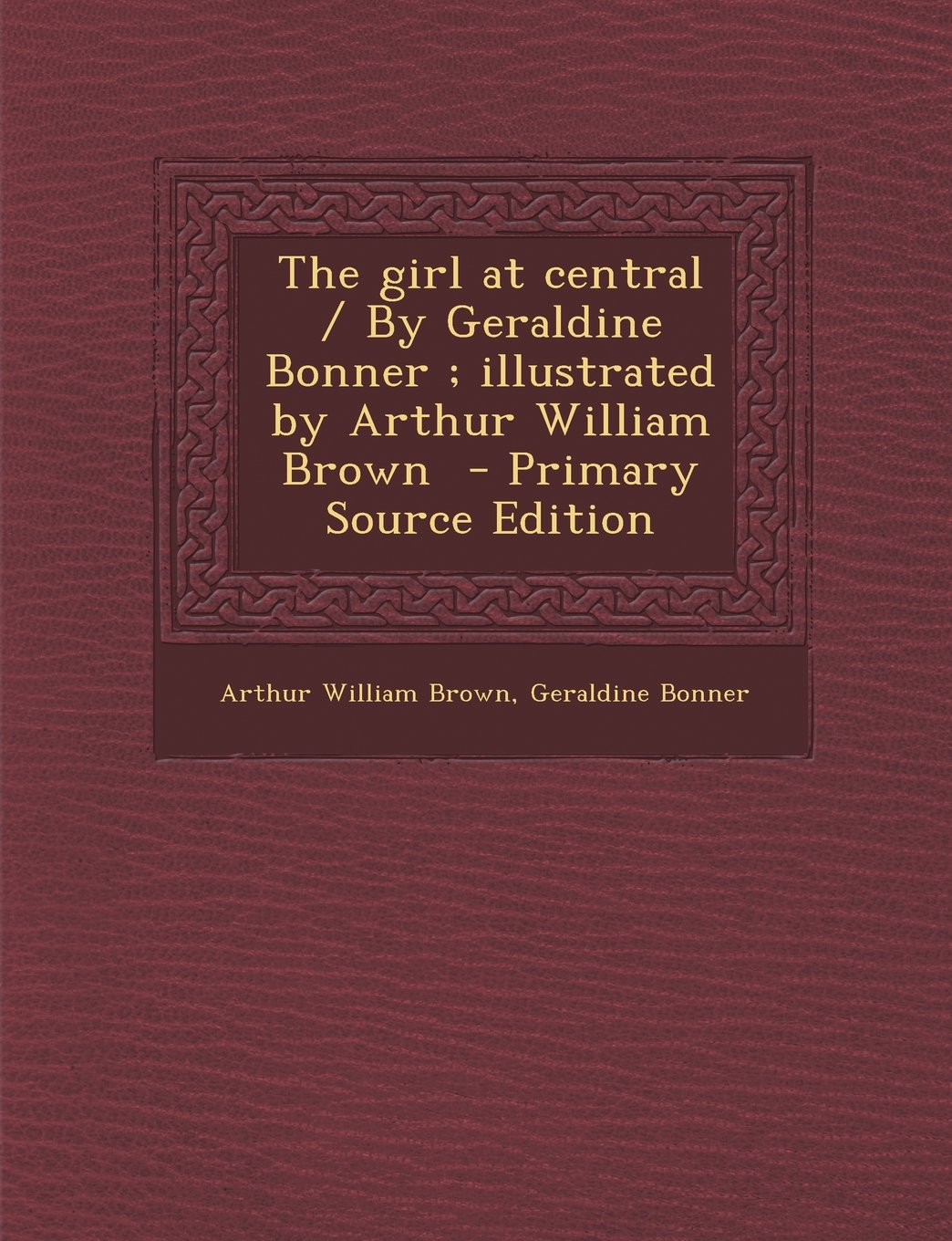 Girl at Central / By Geraldine Bonner; Illustrated by Arthur William Brown PDF