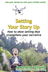 Setting Your Story Up: How to Show Setting That Strengthens Your Narrative (Writing Your Novel Book 4) Kindle Edition