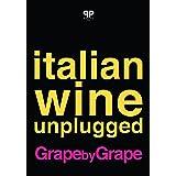 Italian Wine Unplugged Grape by Grape: (Ebook Version)