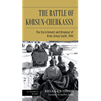 The Battle of Korsun-Cherkassy: The Encirclement and Breakout of Army Group South, 1944 (English Edition)