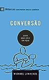 Conversão: Como Deus cria um povo (Portuguese Edition)