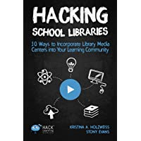 Hacking School Libraries: 10 Ways to Incorporate Library Media Centers into Your Learning Community: Volume 20
