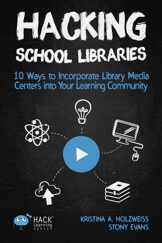 Amazon.com: Hacking School Libraries: 10 Ways to Incorporate ...