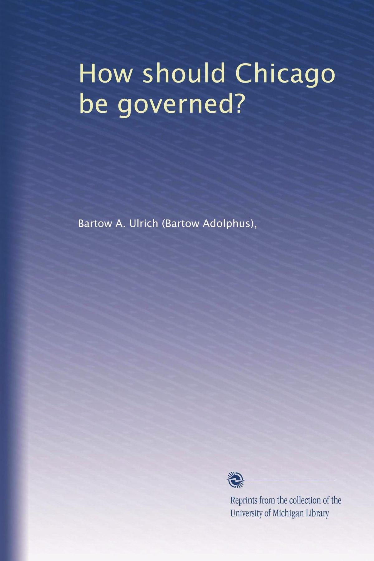 Read Online How should Chicago be governed? ebook