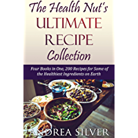 The Health Nut's Ultimate Recipe Collection: Four Books in One, 200 Recipes for Some of the Healthiest Ingredients on Earth (The Health Nut Cooking Collection Book 5) (English Edition)