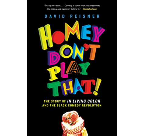 Homey Don T Play That The Story Of In Living Color And The Black Comedy Revolution Kindle Edition By Peisner David Politics Social Sciences Kindle Ebooks Amazon Com