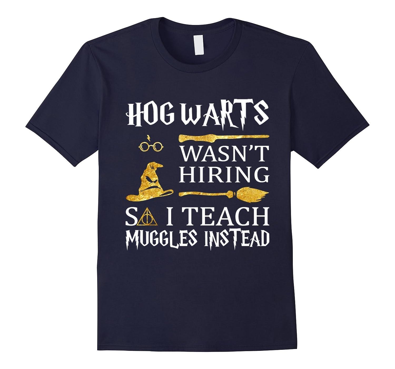 Hog warts wasn't hiring so i teach muggles instead t-shirt-FL