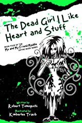 The Dead Girl I Like Heart and Stuff: How I Found Love with Maggots on My Face (The Me and My Friend Maddie Gothic Book Series) (Volume 4) Paperback