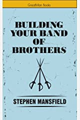 Building Your Band of Brothers Kindle Edition