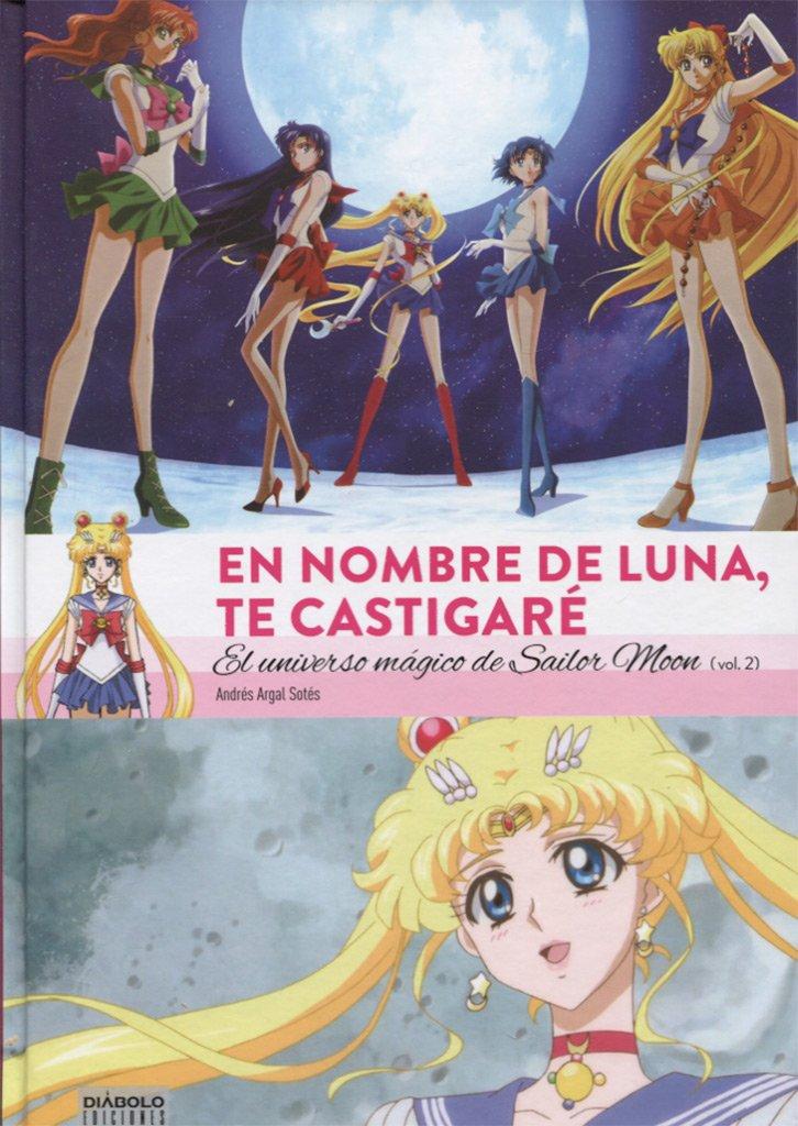En nombre de luna te castigaré. El universo de Sailor Moon - Volumen II: Amazon.es: Argal Sotes, Andrés, Argal Sotes, Andrés: Libros