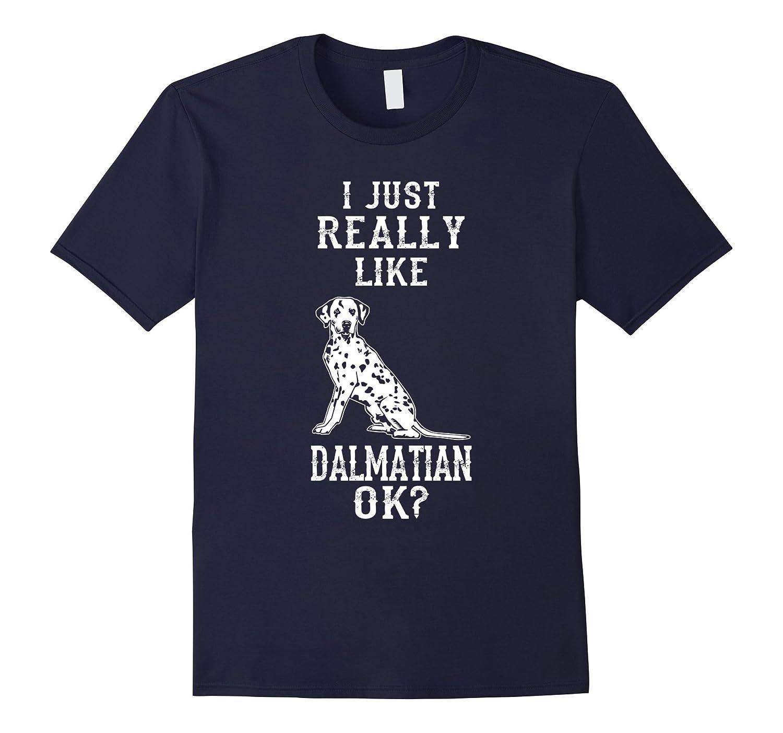 I Just Really Like Dalmatian Ok T shirt-ah my shirt one gift