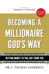 Becoming a Millionaire God's Way: Getting Money to You, Not from You Paperback