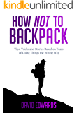 How Not to Backpack (Budget travel): Backpacking tips, tricks and stories based on years of doing things the wrong way