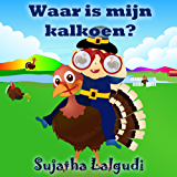 Children's books in Dutch: Waar is mijn kalkoen?  Een prentenboek voor kinderen over dankbaarheids dag. Vanaf ca. 3 jaar: Dutch picture book for kids. ... (Learn Dutch for kids : Prentenboek 12)