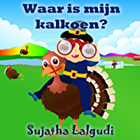 Children's books in Dutch: Waar is mijn kalkoen?  Een prentenboek voor kinderen over dankbaarheids dag. Vanaf ca. 3 jaar: Dutch picture book for kids. ... (Learn Dutch for kids : Prentenboek 12)
