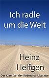 Ich radle um die Welt: Der Klassiker der Radtourer-Literatur