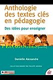 Anthologie des textes clés en pédagogie: Des idées pour enseigner