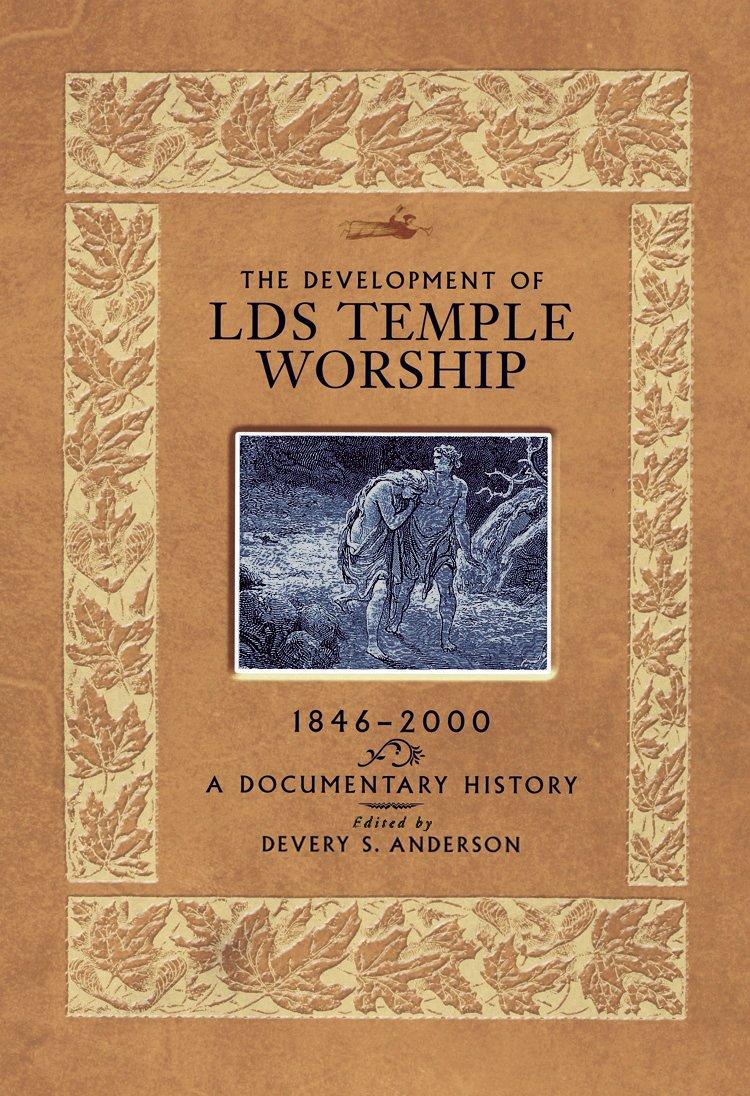 Development of lds temple worship 1846 2000 a documentary development of lds temple worship 1846 2000 a documentary history devery scott anderson 9781560852117 amazon books biocorpaavc Choice Image