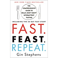 Fast. Feast. Repeat.: The Comprehensive Guide to Delay, Don't Deny® Intermittent...