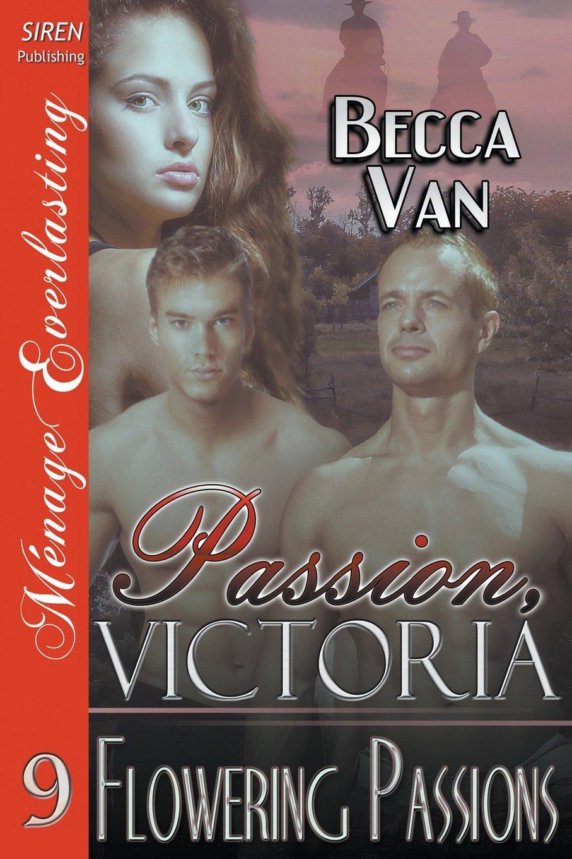 Passion, Victoria 9: Flowering Passions (Siren Publishing Menage Everlasting) PDF